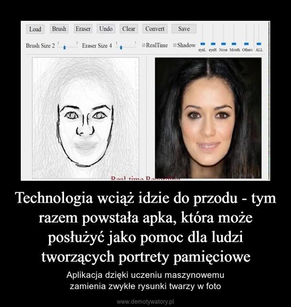 Technologia wciąż idzie do przodu - tym razem powstała apka, która może posłużyć jako pomoc dla ludzi tworzących portrety pamięciowe – Aplikacja dzięki uczeniu maszynowemuzamienia zwykłe rysunki twarzy w foto