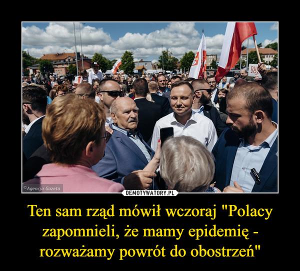 """Ten sam rząd mówił wczoraj """"Polacy zapomnieli, że mamy epidemię - rozważamy powrót do obostrzeń"""" –"""
