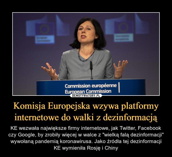 """Komisja Europejska wzywa platformy internetowe do walki z dezinformacją – KE wezwała największe firmy internetowe, jak Twitter, Facebook czy Google, by zrobiły więcej w walce z """"wielką falą dezinformacji"""" wywołaną pandemią koronawirusa. Jako źródła tej dezinformacji KE wymieniła Rosję i Chiny"""