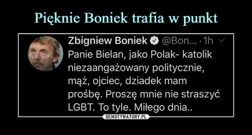 Pięknie Boniek trafia w punkt