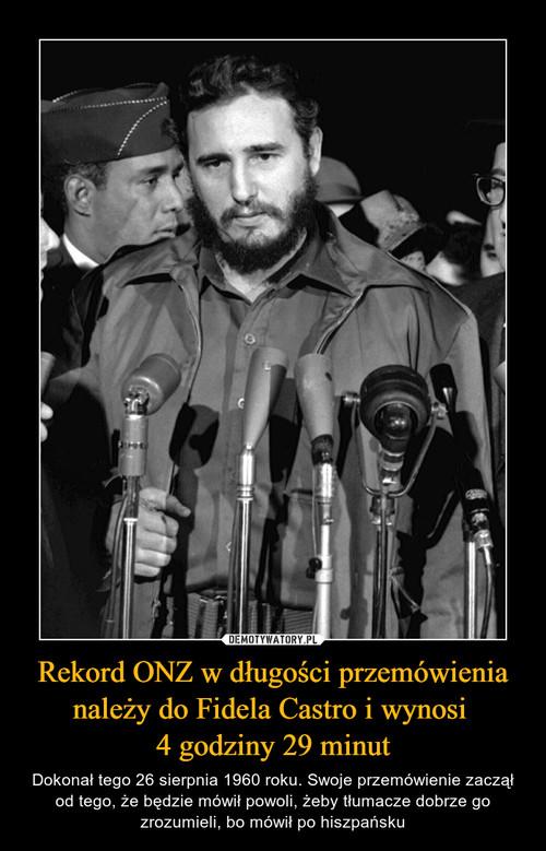 Rekord ONZ w długości przemówienia należy do Fidela Castro i wynosi  4 godziny 29 minut