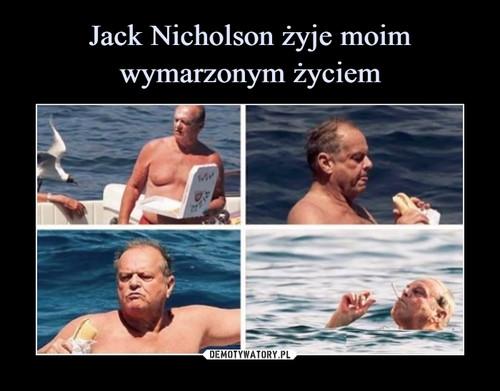 Jack Nicholson żyje moim wymarzonym życiem