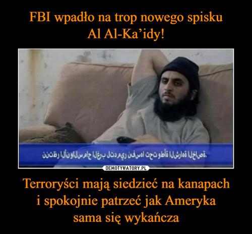FBI wpadło na trop nowego spisku Al Al-Ka'idy! Terroryści mają siedzieć na kanapach i spokojnie patrzeć jak Ameryka sama się wykańcza