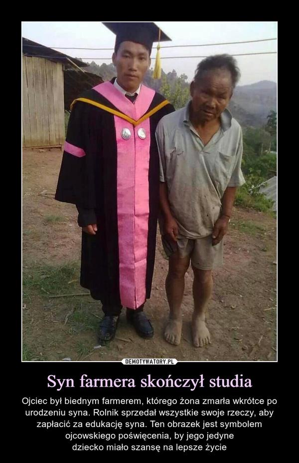Syn farmera skończył studia – Ojciec był biednym farmerem, którego żona zmarła wkrótce po urodzeniu syna. Rolnik sprzedał wszystkie swoje rzeczy, aby zapłacić za edukację syna. Ten obrazek jest symbolem ojcowskiego poświęcenia, by jego jedynedziecko miało szansę na lepsze życie