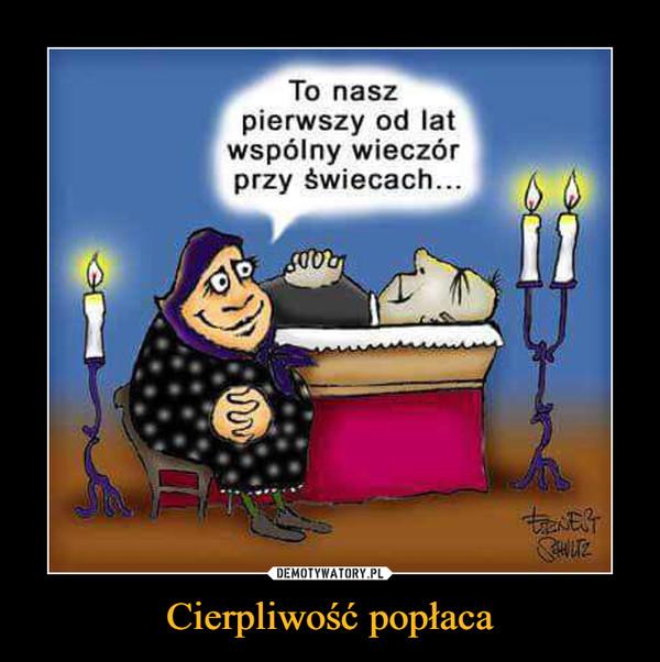 Cierpliwość popłaca –  To naszpierwszy od latwspólny wieczórprzy świecach...TENEST