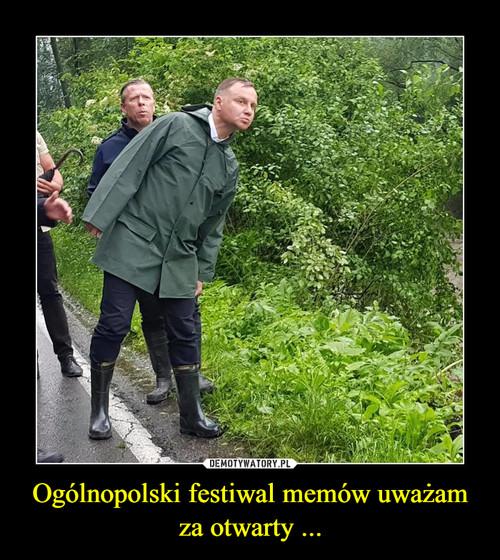 Ogólnopolski festiwal memów uważam za otwarty ...