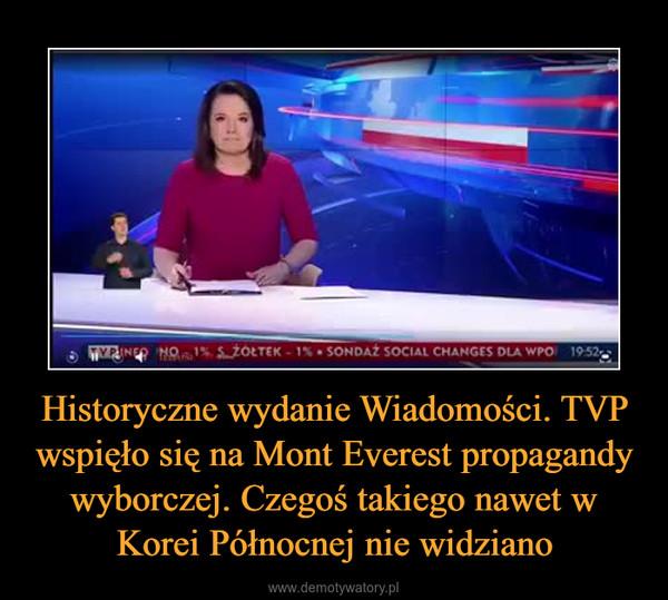 Historyczne wydanie Wiadomości. TVP wspięło się na Mont Everest propagandy wyborczej. Czegoś takiego nawet w Korei Północnej nie widziano –