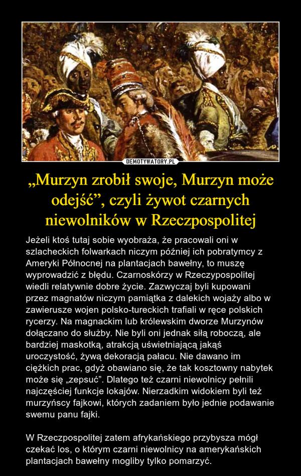 """""""Murzyn zrobił swoje, Murzyn może odejść"""", czyli żywot czarnych niewolników w Rzeczpospolitej"""