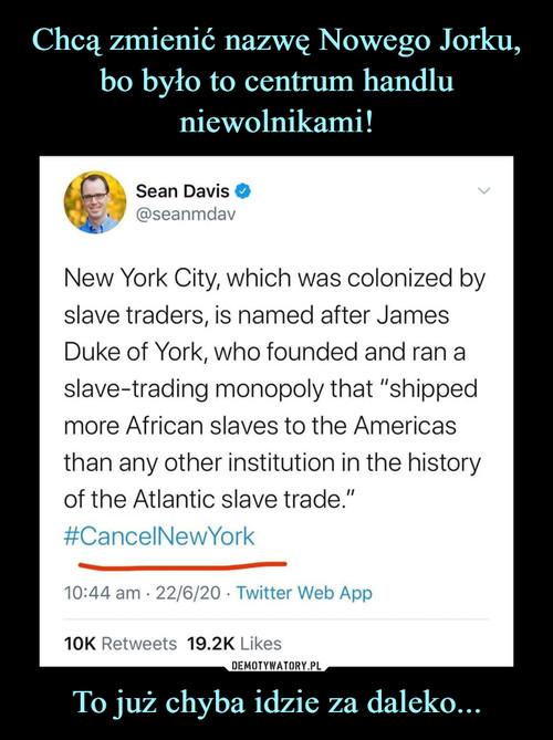 Chcą zmienić nazwę Nowego Jorku, bo było to centrum handlu niewolnikami! To już chyba idzie za daleko...