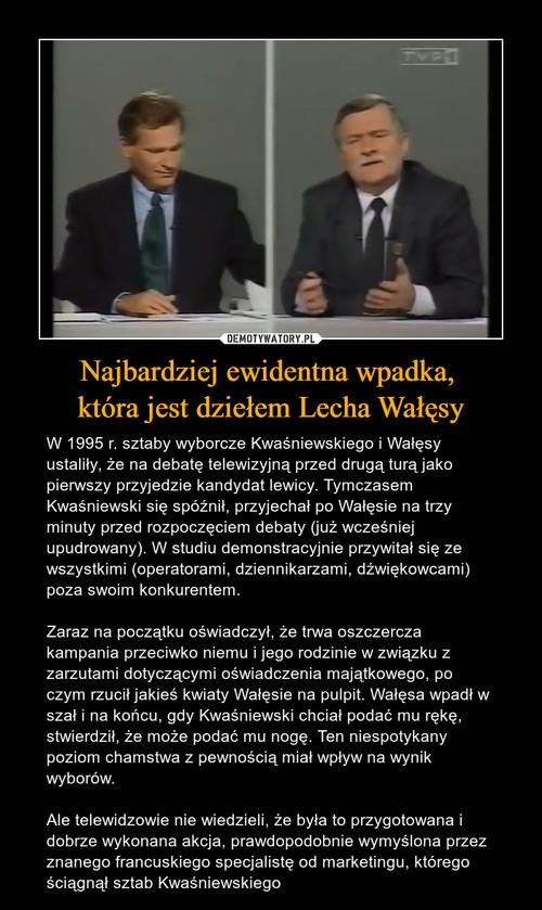 Najbardziej ewidentna wpadka,  która jest dziełem Lecha Wałęsy
