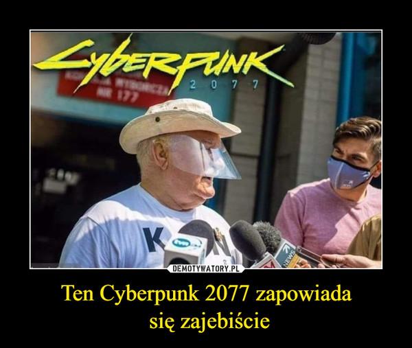 Ten Cyberpunk 2077 zapowiada się zajebiście –