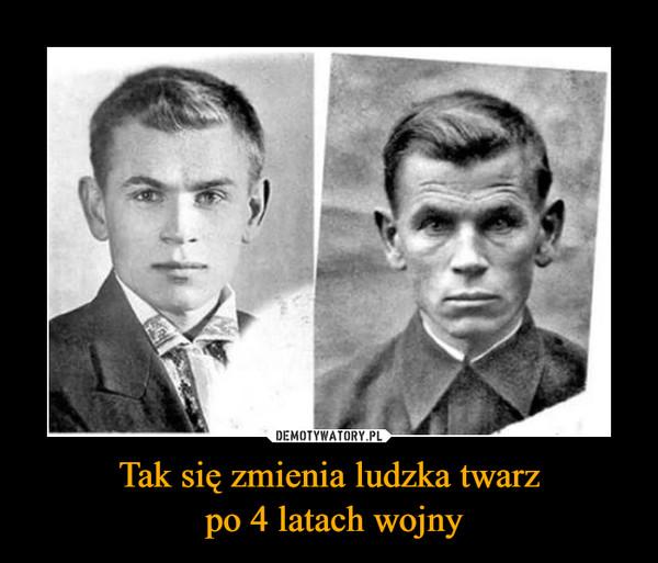 Tak się zmienia ludzka twarz po 4 latach wojny –