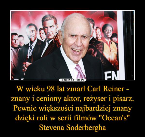 """W wieku 98 lat zmarł Carl Reiner - znany i ceniony aktor, reżyser i pisarz. Pewnie większości najbardziej znany dzięki roli w serii filmów """"Ocean's"""" Stevena Soderbergha –"""
