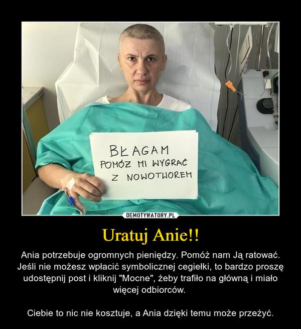 """Uratuj Anie!! – Ania potrzebuje ogromnych pieniędzy. Pomóż nam Ją ratować. Jeśli nie możesz wpłacić symbolicznej cegiełki, to bardzo proszę udostępnij post i kliknij """"Mocne"""", żeby trafiło na główną i miało więcej odbiorców. Ciebie to nic nie kosztuje, a Ania dzięki temu może przeżyć."""