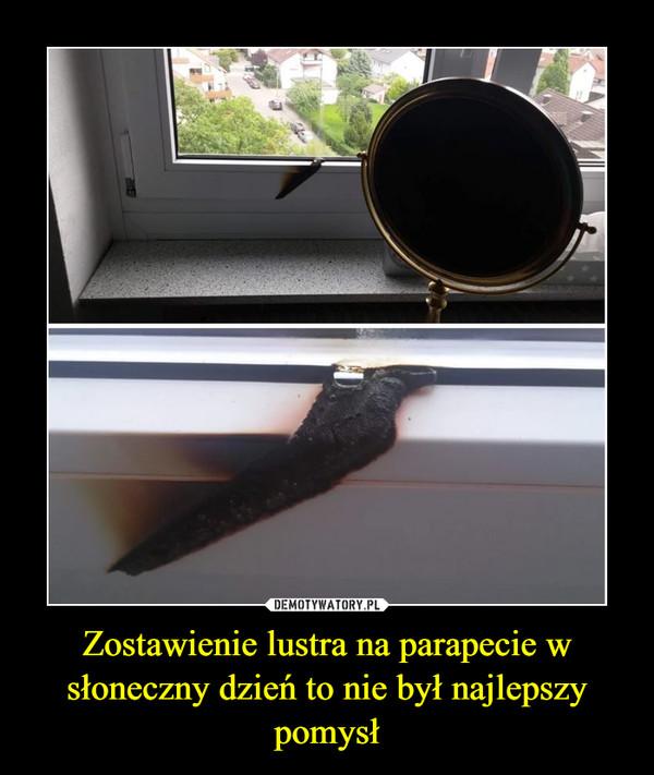 Zostawienie lustra na parapecie w słoneczny dzień to nie był najlepszy pomysł –