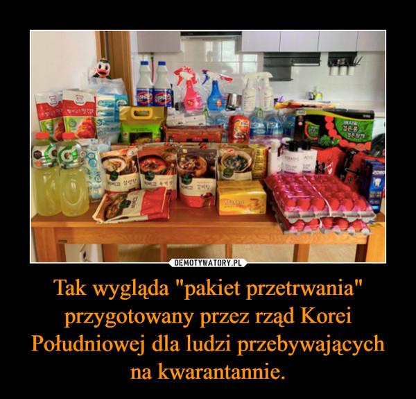 """Tak wygląda """"pakiet przetrwania"""" przygotowany przez rząd Korei Południowej dla ludzi przebywających na kwarantannie. –"""