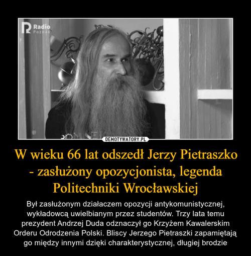 W wieku 66 lat odszedł Jerzy Pietraszko - zasłużony opozycjonista, legenda Politechniki Wrocławskiej