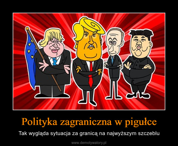 Polityka zagraniczna w pigułce – Tak wygląda sytuacja za granicą na najwyższym szczeblu
