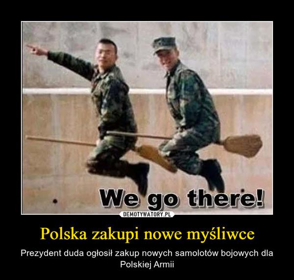 Polska zakupi nowe myśliwce – Prezydent duda ogłosił zakup nowych samolotów bojowych dla Polskiej Armii