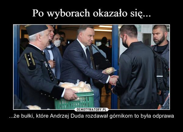 – ...że bułki, które Andrzej Duda rozdawał górnikom to była odprawa