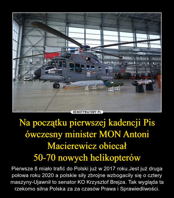 Na początku pierwszej kadencji Pis ówczesny minister MON Antoni Macierewicz obiecał50-70 nowych helikopterów – Pierwsze 8 miało trafić do Polski już w 2017 roku.Jest już druga połowa roku 2020 a polskie siły zbrojne wzbogaciły się o cztery maszyny-Ujawnił to senator KO Krzysztof Brejza. Tak wygląda ta rzekomo silna Polska za za czasów Prawa i Sprawiedliwości.