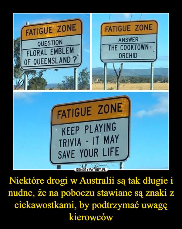 Niektóre drogi w Australii są tak długie i nudne, że na poboczu stawiane są znaki z ciekawostkami, by podtrzymać uwagę kierowców –
