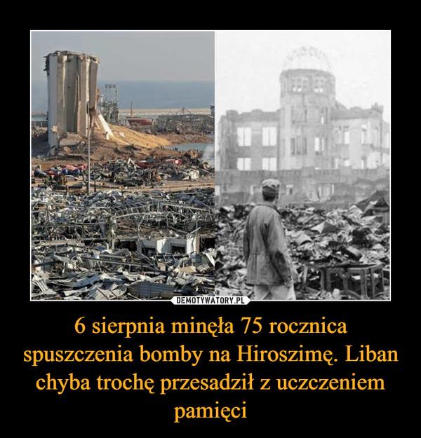 6 sierpnia minęła 75 rocznica spuszczenia bomby na Hiroszimę. Liban chyba trochę przesadził z uczczeniem pamięci –