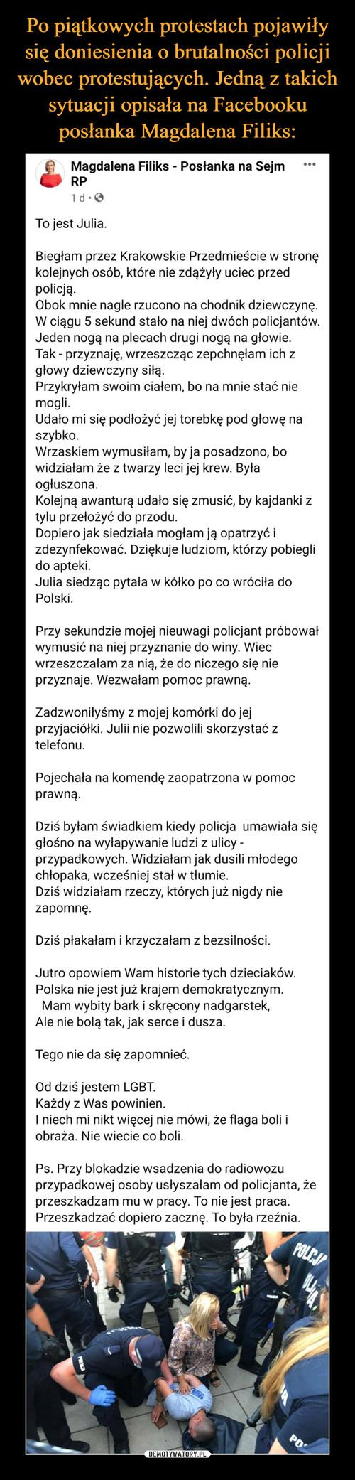 Po piątkowych protestach pojawiły się doniesienia o brutalności policji wobec protestujących. Jedną z takich sytuacji opisała na Facebooku posłanka Magdalena Filiks: