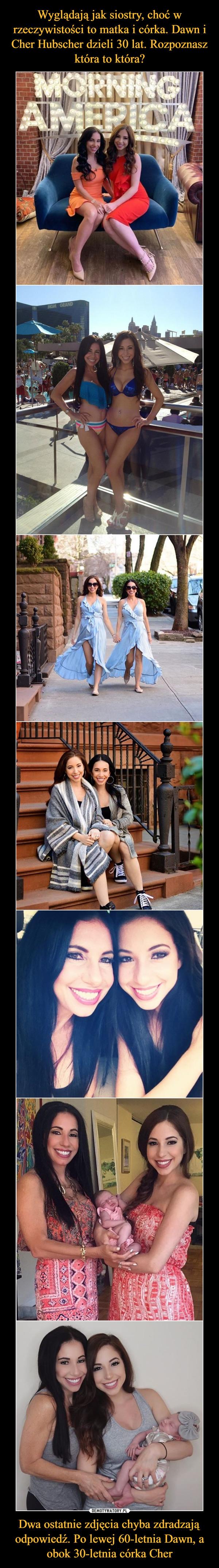 Dwa ostatnie zdjęcia chyba zdradzają odpowiedź. Po lewej 60-letnia Dawn, a obok 30-letnia córka Cher –