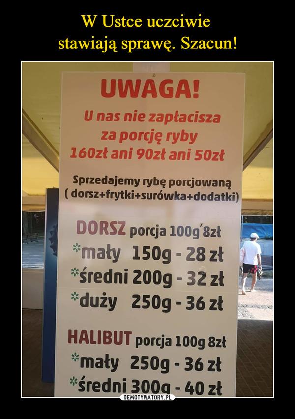 –  UWAGA!U nas nie zapłaciszaza porcję ryby160zł ani 90zł ani 50złSprzedajemy rybę porcjowaną( dorsz+frytki+surówka+dodatki)DORSZ porcja 100g'8zł*mały 150g - 28 złśredni 200g - 3 zł*duży 250g - 36 złHALIBUT porcja 100g 8zł*mały 250g - 36 zł*średni 300g - 40 zł