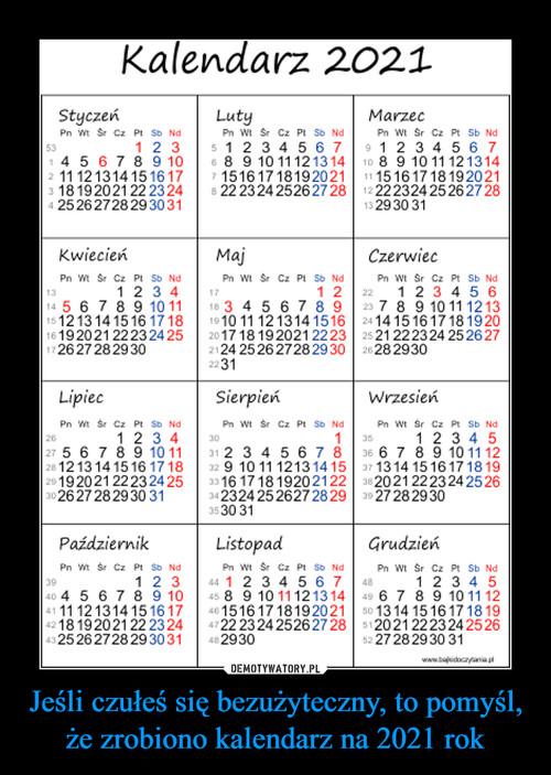 Jeśli czułeś się bezużyteczny, to pomyśl, że zrobiono kalendarz na 2021 rok