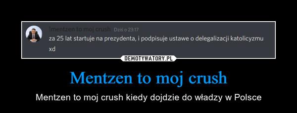 Mentzen to moj crush – Mentzen to moj crush kiedy dojdzie do władzy w Polsce