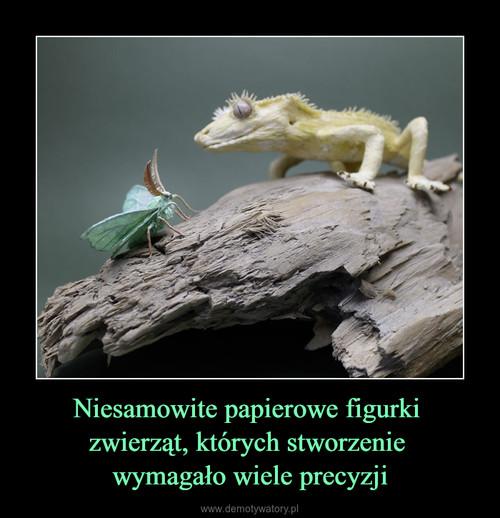Niesamowite papierowe figurki  zwierząt, których stworzenie  wymagało wiele precyzji