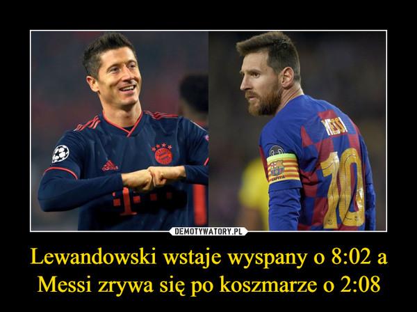 Lewandowski wstaje wyspany o 8:02 a Messi zrywa się po koszmarze o 2:08 –