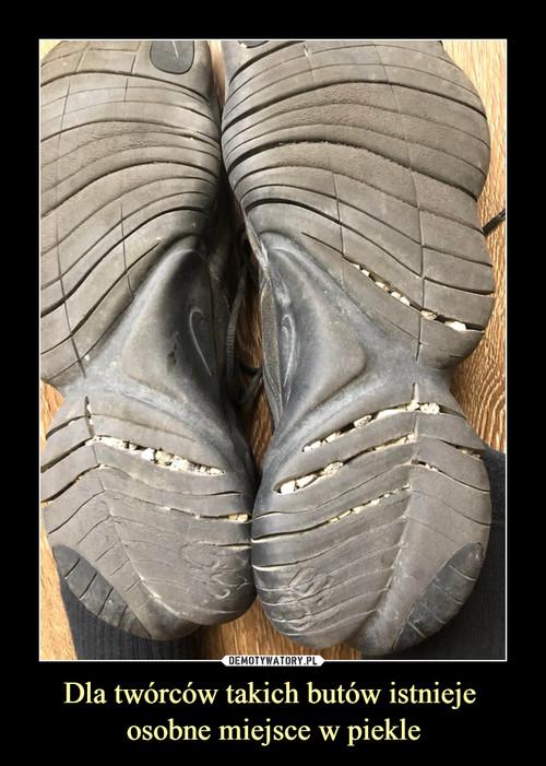 Dla twórców takich butów istnieje  osobne miejsce w piekle