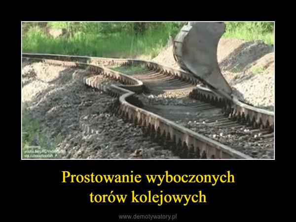 Prostowanie wyboczonychtorów kolejowych –