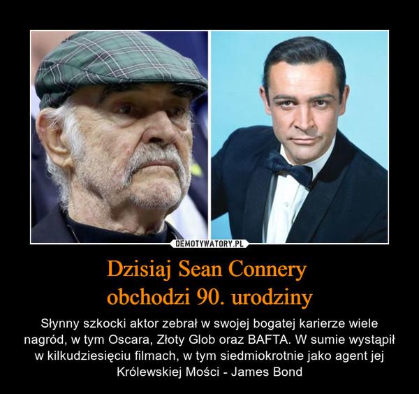 Dzisiaj Sean Connery obchodzi 90. urodziny – Słynny szkocki aktor zebrał w swojej bogatej karierze wiele nagród, w tym Oscara, Złoty Glob oraz BAFTA. W sumie wystąpił w kilkudziesięciu filmach, w tym siedmiokrotnie jako agent jej Królewskiej Mości - James Bond