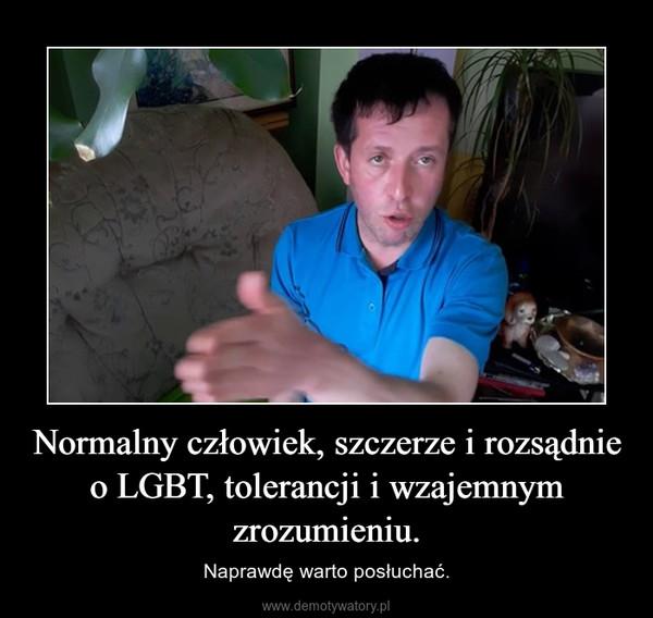 Normalny człowiek, szczerze i rozsądnie o LGBT, tolerancji i wzajemnym zrozumieniu. – Naprawdę warto posłuchać.