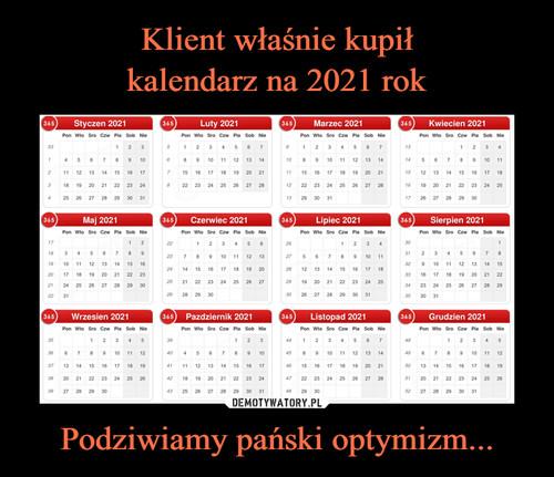 Klient właśnie kupił kalendarz na 2021 rok Podziwiamy pański optymizm...