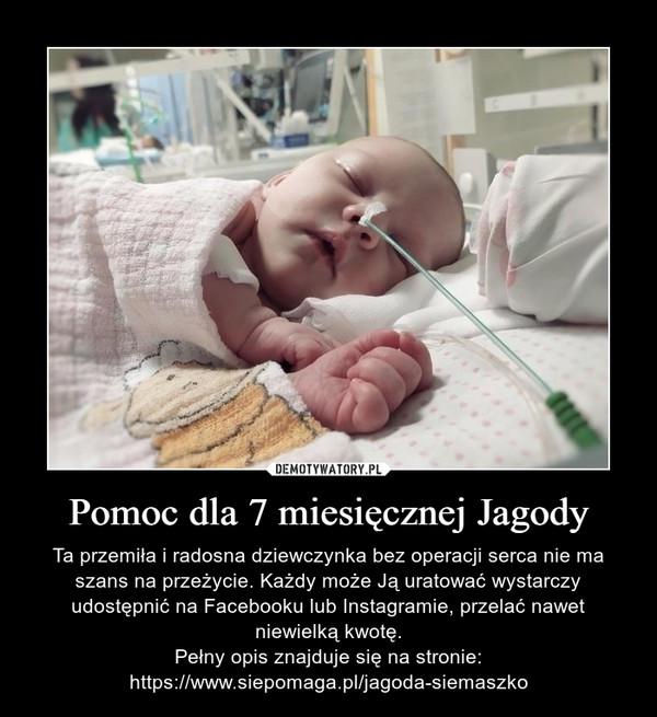 Pomoc dla 7 miesięcznej Jagody – Ta przemiła i radosna dziewczynka bez operacji serca nie ma szans na przeżycie. Każdy może Ją uratować wystarczy udostępnić na Facebooku lub Instagramie, przelać nawet niewielką kwotę.Pełny opis znajduje się na stronie:https://www.siepomaga.pl/jagoda-siemaszko