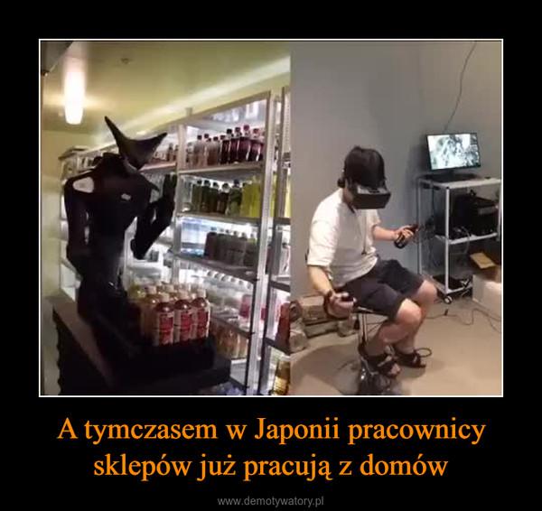A tymczasem w Japonii pracownicy sklepów już pracują z domów –