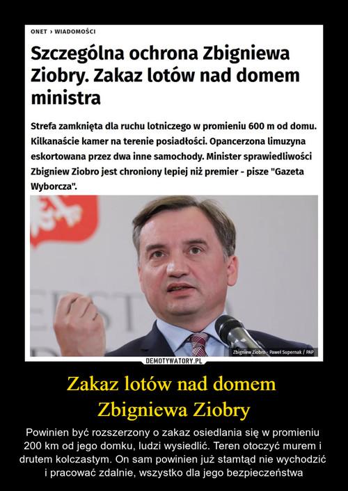 Zakaz lotów nad domem  Zbigniewa Ziobry