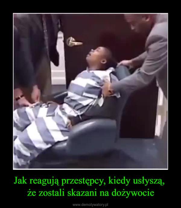 Jak reagują przestępcy, kiedy usłyszą, że zostali skazani na dożywocie –