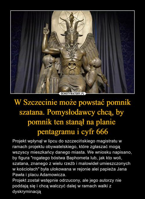 W Szczecinie może powstać pomnik szatana. Pomysłodawcy chcą, by  pomnik ten stanął na planie  pentagramu i cyfr 666