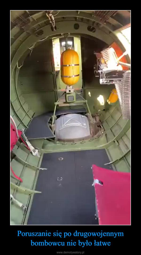 Poruszanie się po drugowojennym bombowcu nie było łatwe –