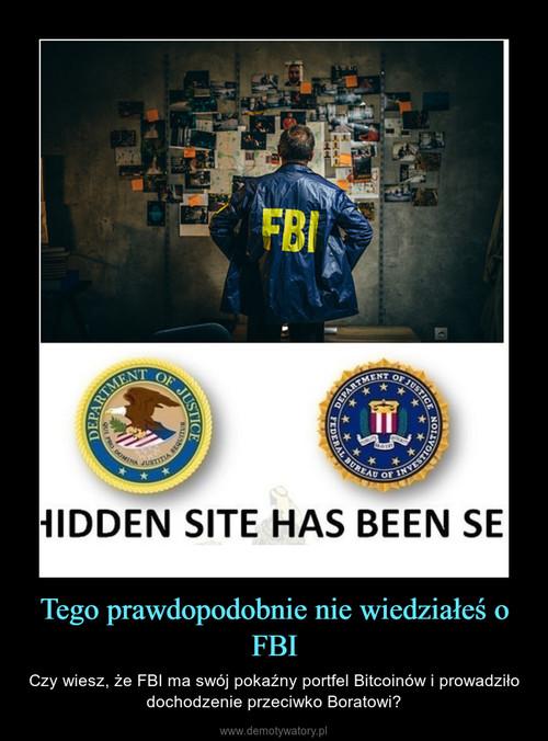 Tego prawdopodobnie nie wiedziałeś o FBI