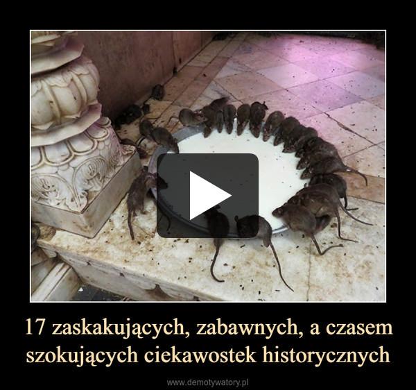 17 zaskakujących, zabawnych, a czasem szokujących ciekawostek historycznych –