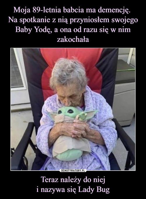 Moja 89-letnia babcia ma demencję.  Na spotkanie z nią przyniosłem swojego Baby Yodę, a ona od razu się w nim zakochała Teraz należy do niej i nazywa się Lady Bug