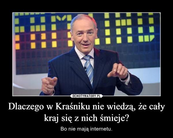 Dlaczego w Kraśniku nie wiedzą, że cały kraj się z nich śmieje? – Bo nie mają internetu.