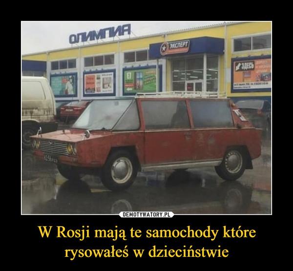 W Rosji mają te samochody które rysowałeś w dzieciństwie –